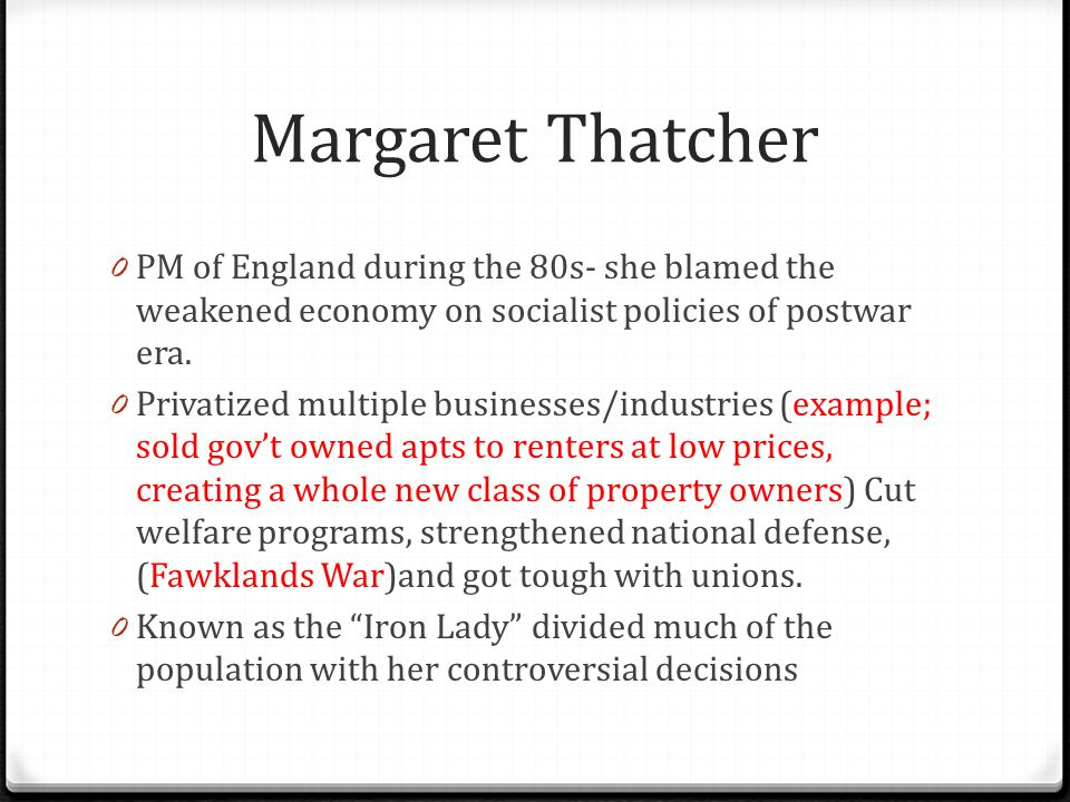 Margaret Thatcher PM of England during the 80s- she blamed the weakened economy on socialist policies of postwar era.