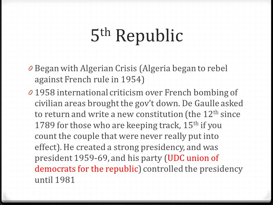 5th Republic Began with Algerian Crisis (Algeria began to rebel against French rule in 1954)