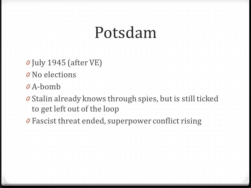 Potsdam July 1945 (after VE) No elections A-bomb