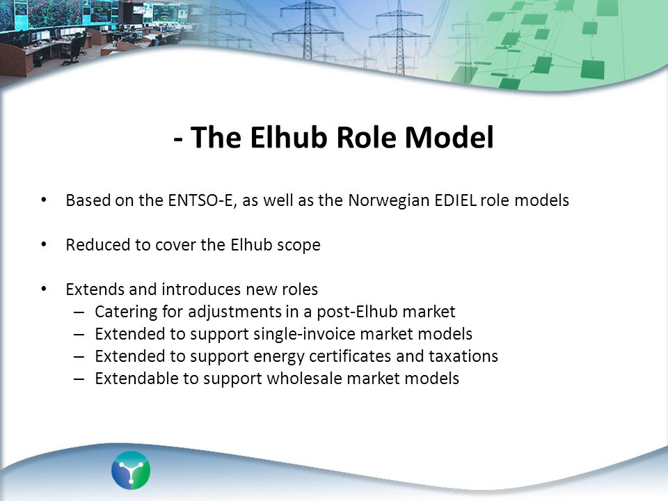 - The Elhub Role Model Based on the ENTSO-E, as well as the Norwegian EDIEL role models. Reduced to cover the Elhub scope.