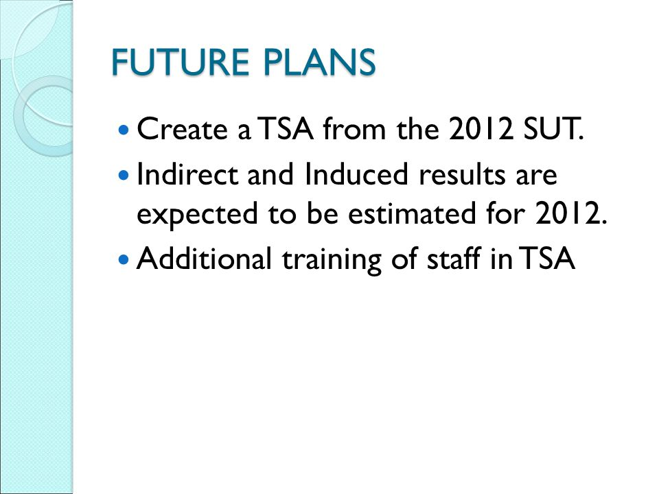 FUTURE PLANS Create a TSA from the 2012 SUT.