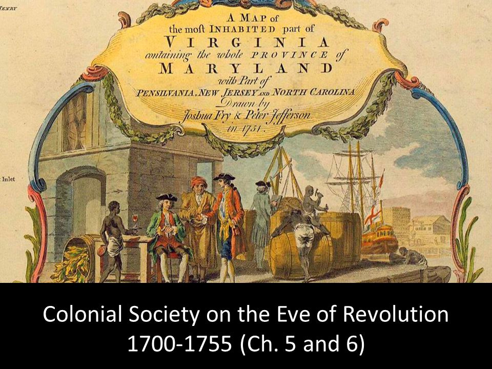 Colonial Society on the Eve of Revolution 1700-1755 (Ch. 5 and 6)