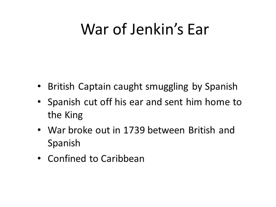 War of Jenkin's Ear British Captain caught smuggling by Spanish