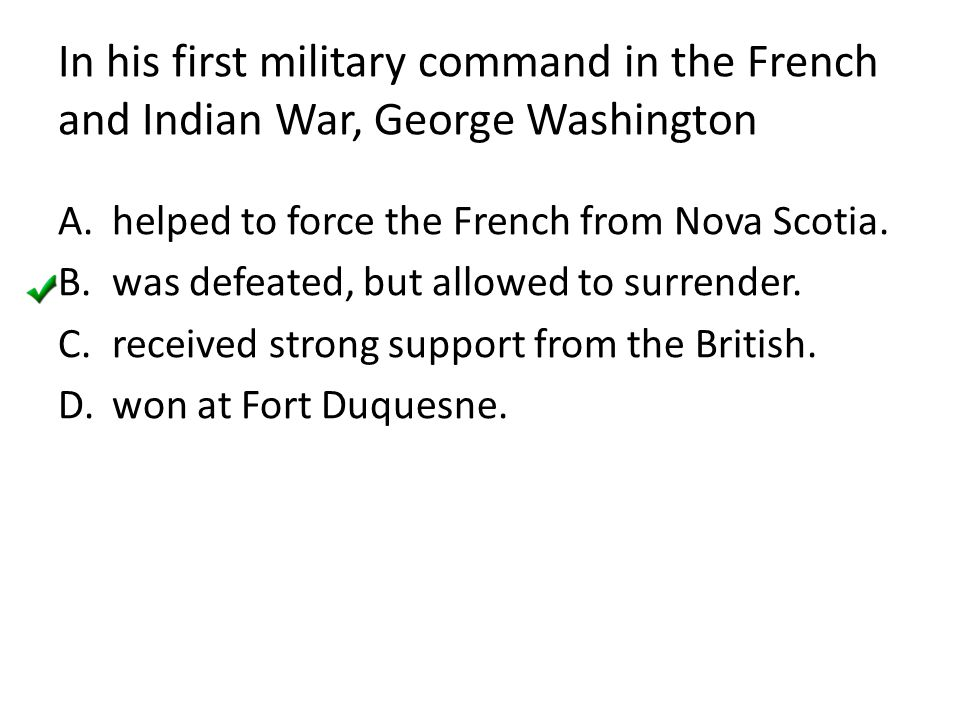 In his first military command in the French and Indian War, George Washington