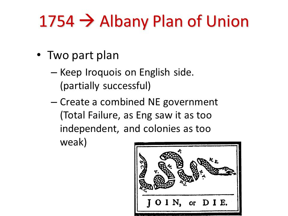 1754  Albany Plan of Union Two part plan