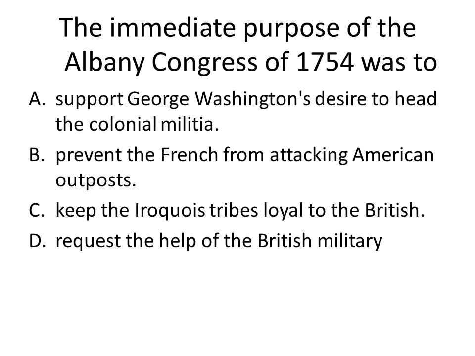 The immediate purpose of the Albany Congress of 1754 was to