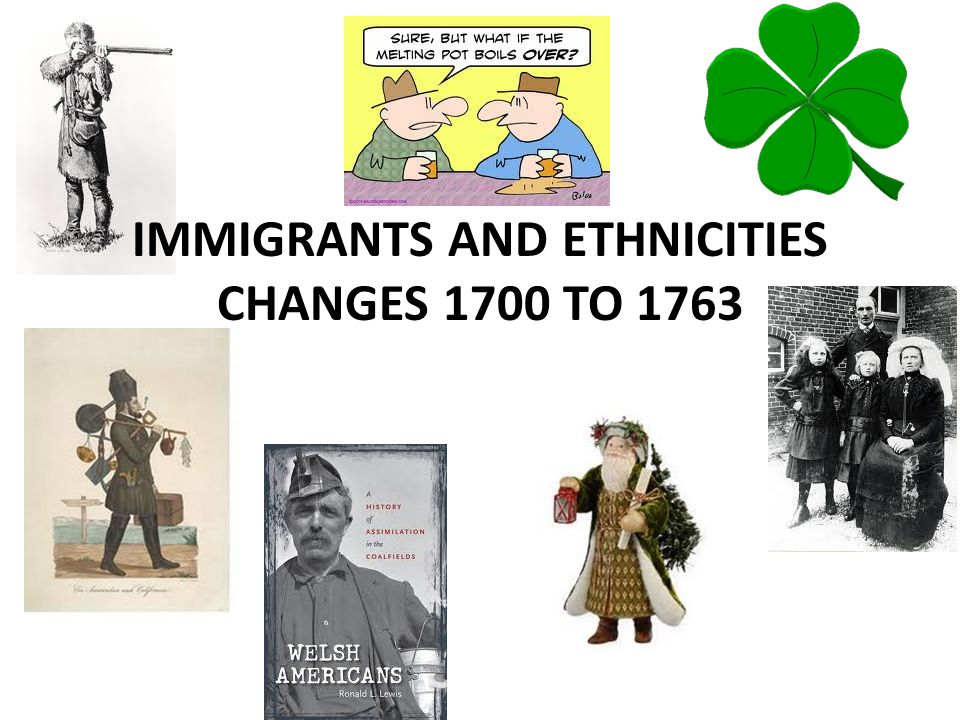 Immigrants And Ethnicities Changes 1700 to 1763
