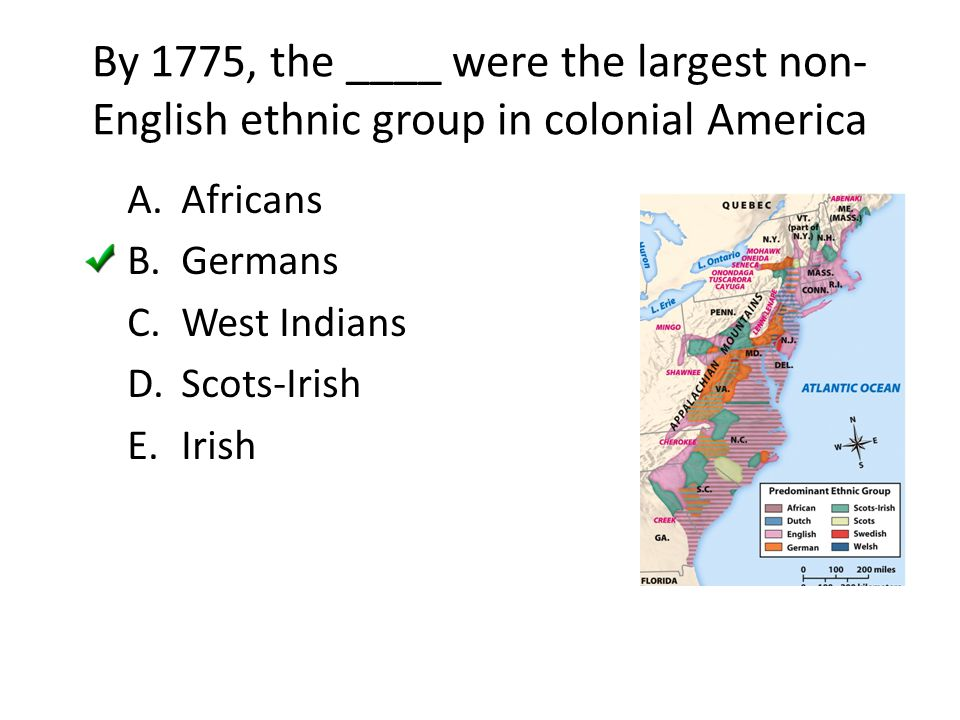 By 1775, the ____ were the largest non-English ethnic group in colonial America