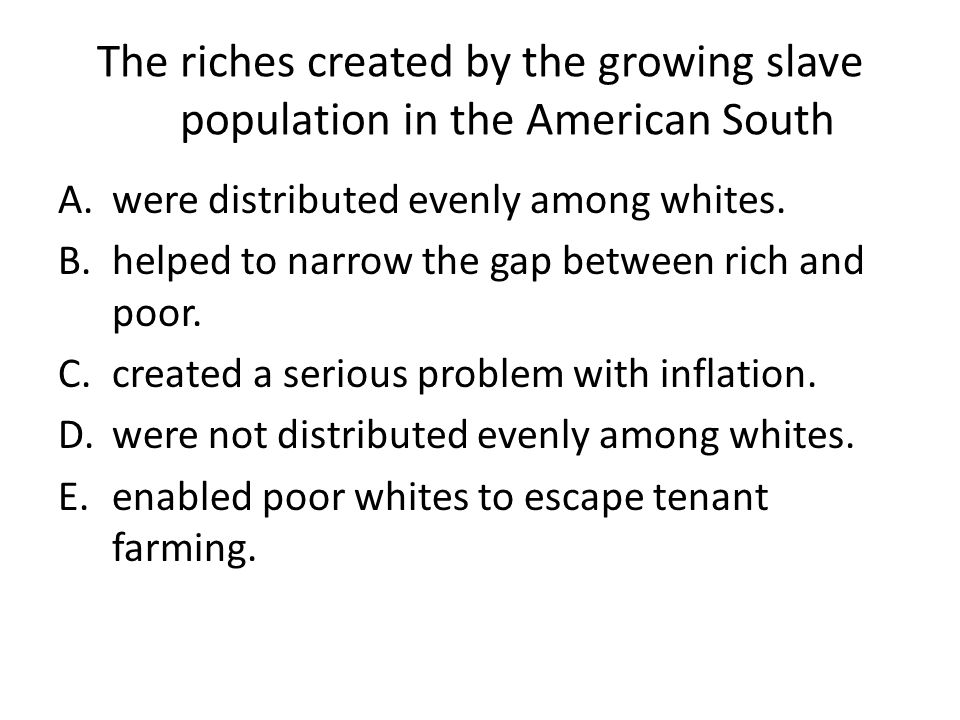 The riches created by the growing slave population in the American South