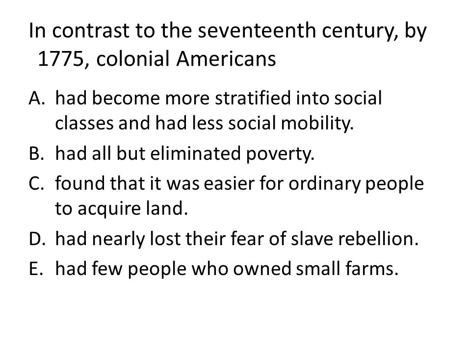 In contrast to the seventeenth century, by 1775, colonial Americans