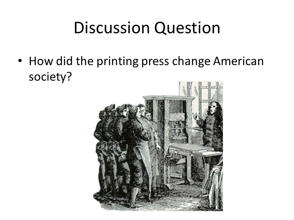 Discussion Question How did the printing press change American society