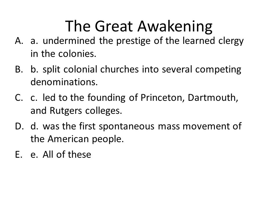 The Great Awakening a. undermined the prestige of the learned clergy in the colonies.