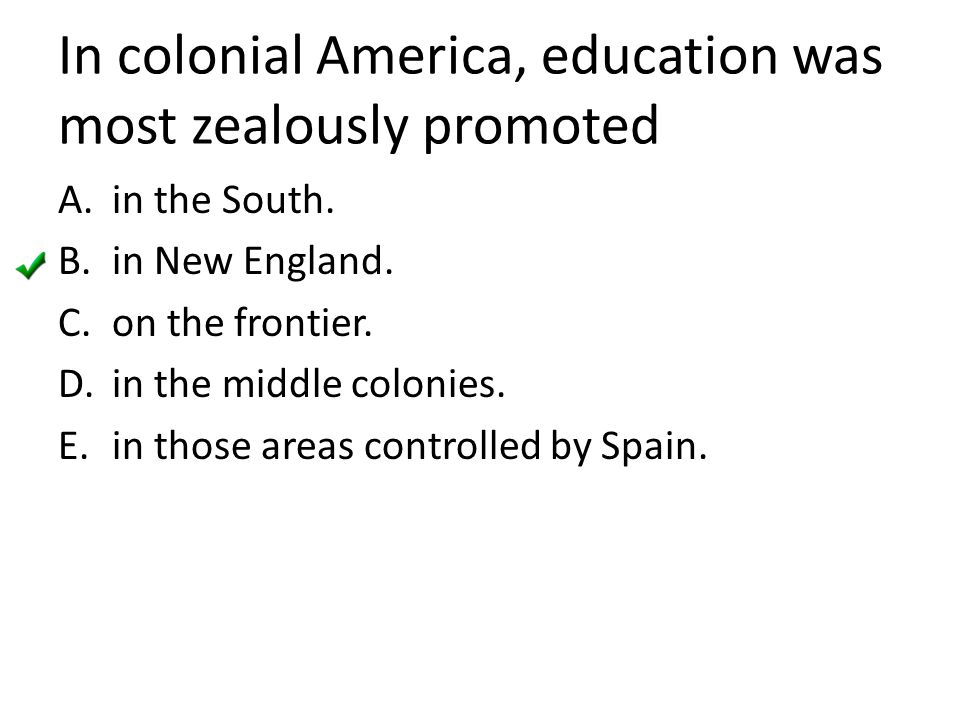 In colonial America, education was most zealously promoted