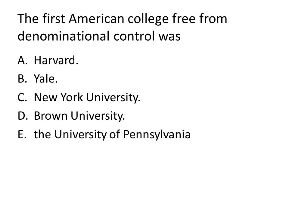 The first American college free from denominational control was
