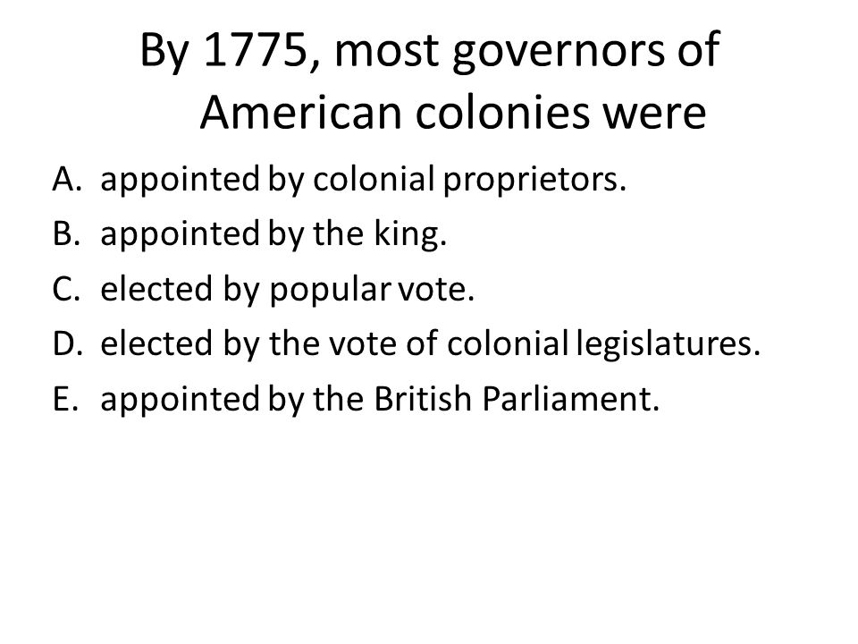 By 1775, most governors of American colonies were