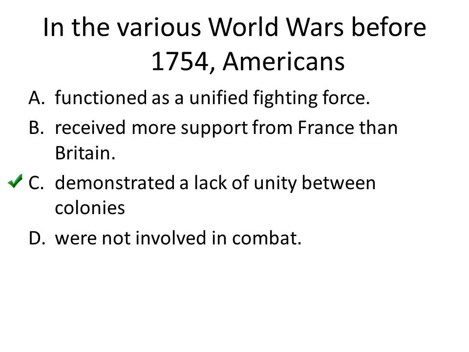 In the various World Wars before 1754, Americans