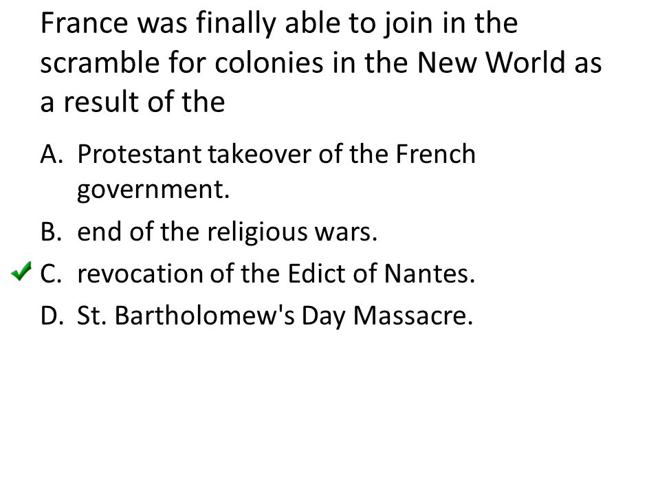 France was finally able to join in the scramble for colonies in the New World as a result of the