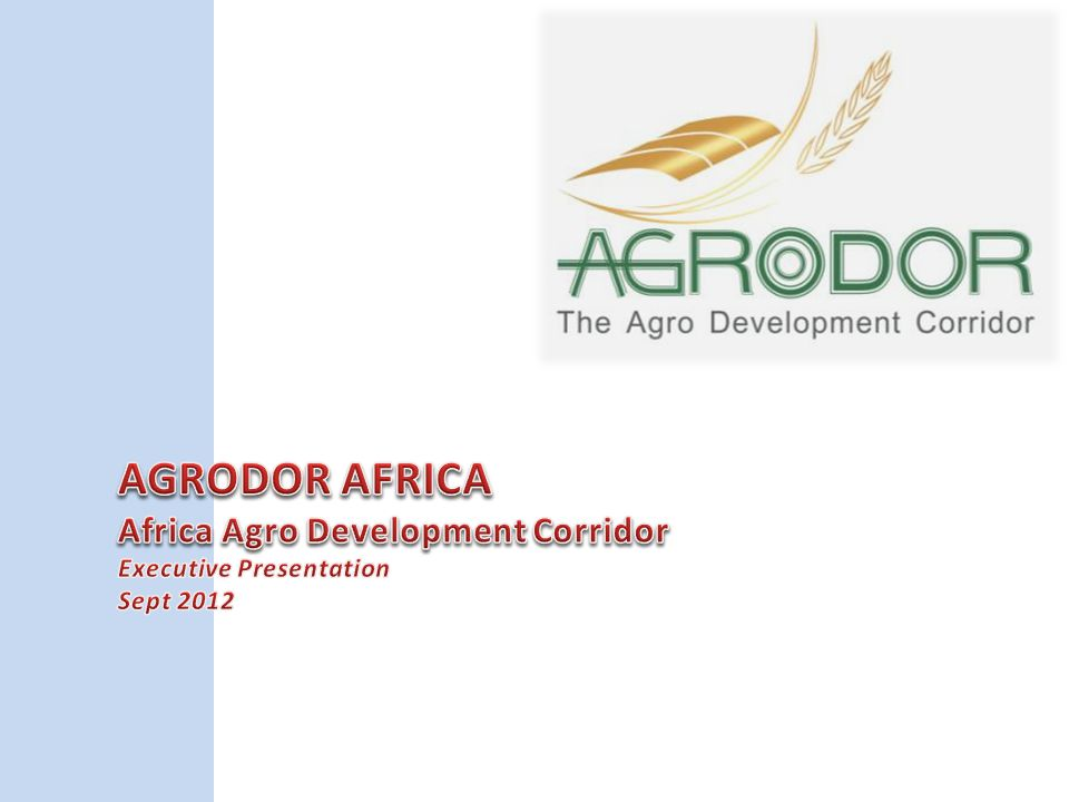 AGRODOR AFRICA Africa Agro Development Corridor Executive Presentation Sept 2012