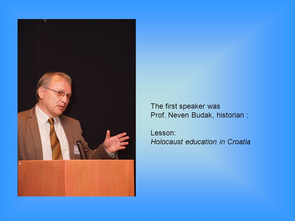 The first speaker was Prof. Neven Budak, historian : Lesson: Holocaust education in Croatia