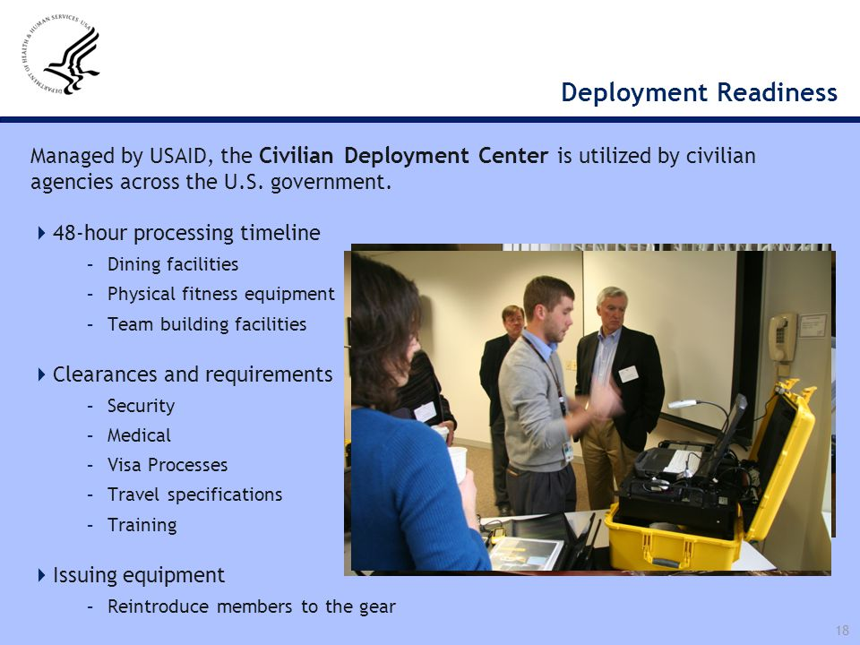 Deployment Readiness Managed by USAID, the Civilian Deployment Center is utilized by civilian agencies across the U.S. government.