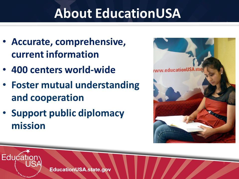 About EducationUSA Accurate, comprehensive, current information