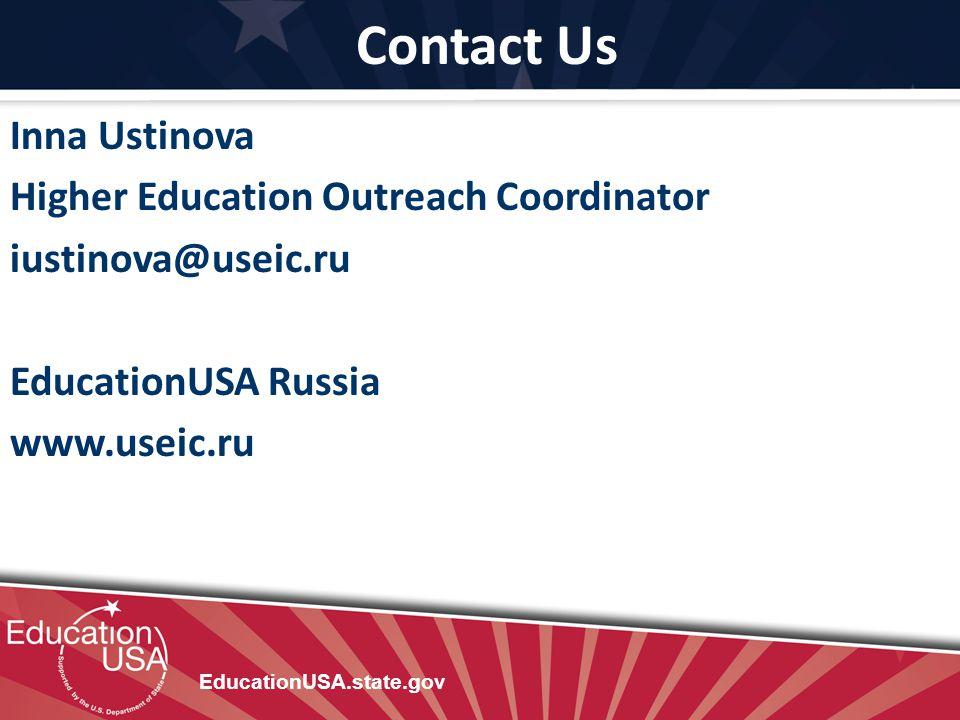 Contact Us Inna Ustinova Higher Education Outreach Coordinator iustinova@useic.ru EducationUSA Russia www.useic.ru