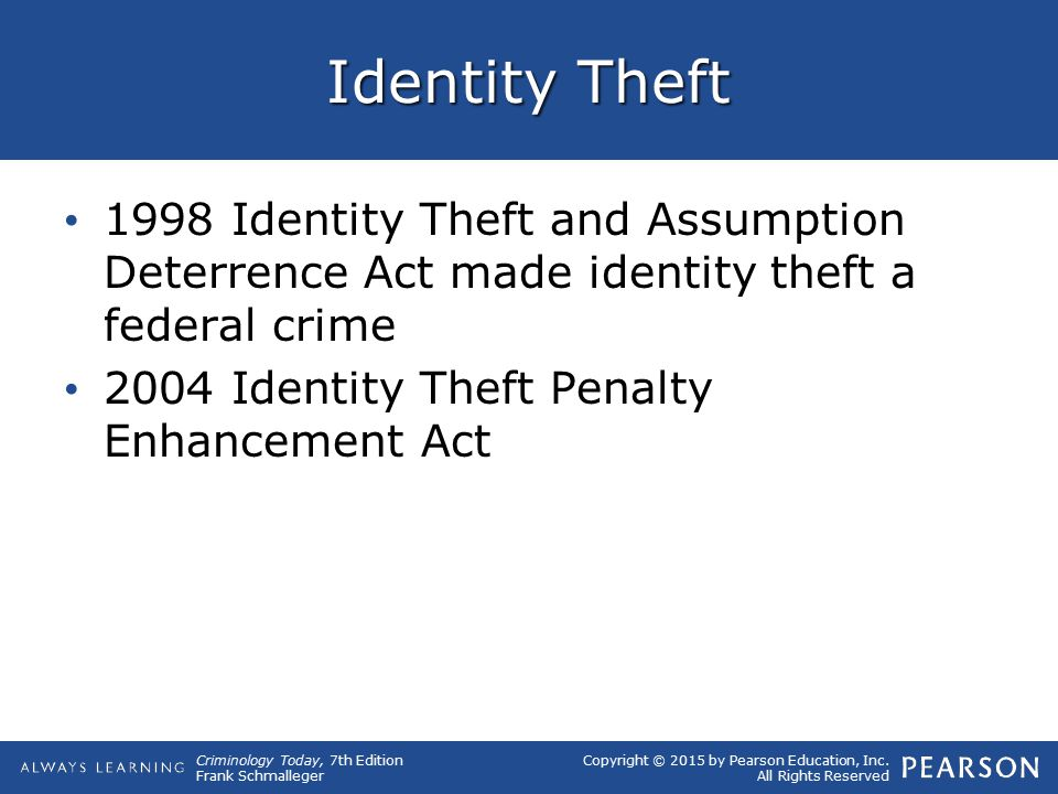 Identity Theft 1998 Identity Theft and Assumption Deterrence Act made identity theft a federal crime.
