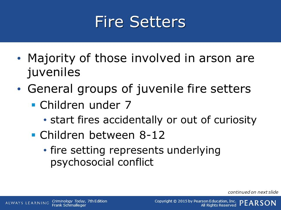 Fire Setters Majority of those involved in arson are juveniles