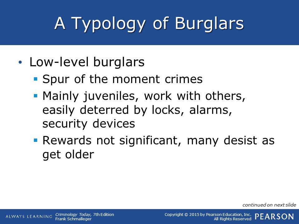 A Typology of Burglars Low-level burglars Spur of the moment crimes