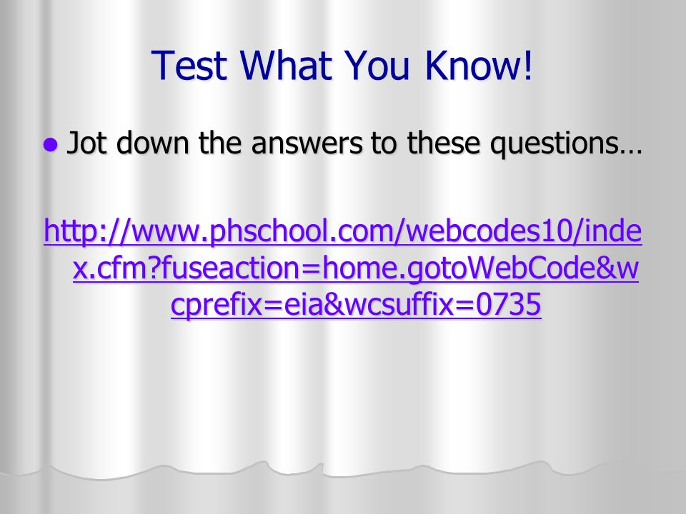Test What You Know! Jot down the answers to these questions…