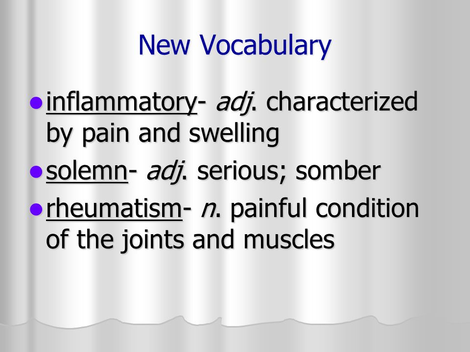 New Vocabulary inflammatory- adj. characterized by pain and swelling