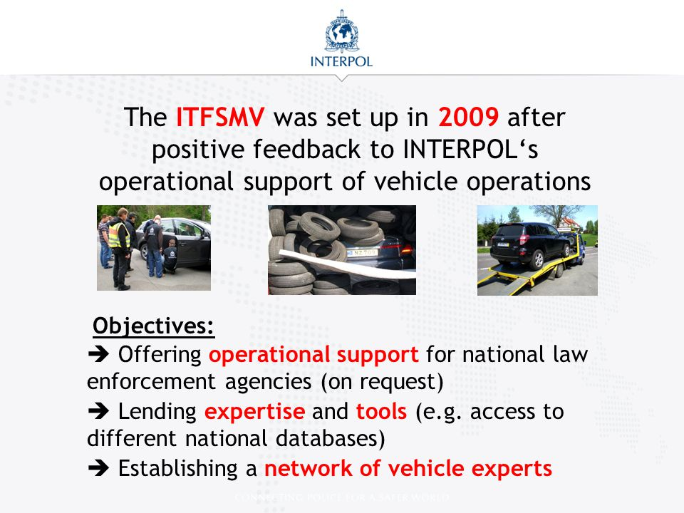 The ITFSMV was set up in 2009 after positive feedback to INTERPOL's