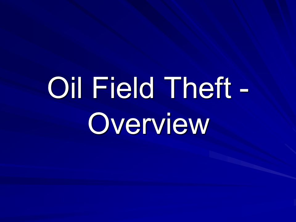 Oil Field Theft - Overview