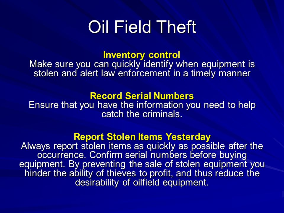 Oil Field Theft Inventory control Make sure you can quickly identify when equipment is stolen and alert law enforcement in a timely manner.