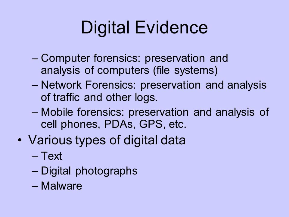 Digital Evidence Various types of digital data