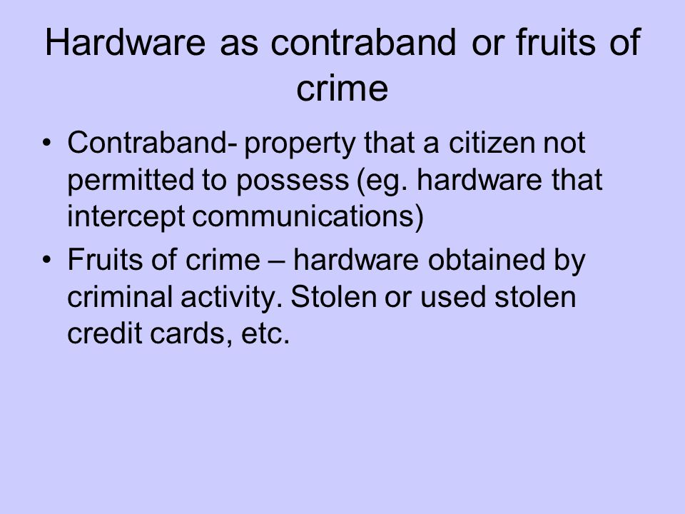 Hardware as contraband or fruits of crime