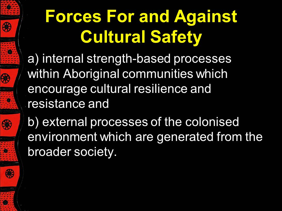 Forces For and Against Cultural Safety