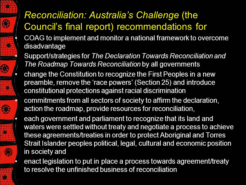 Reconciliation: Australia's Challenge (the Council's final report) recommendations for