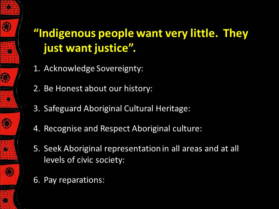 Indigenous people want very little. They just want justice .