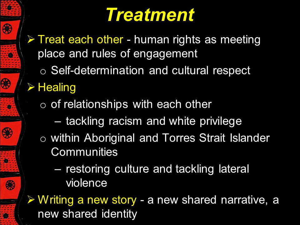 Treatment Treat each other - human rights as meeting place and rules of engagement. Self-determination and cultural respect.