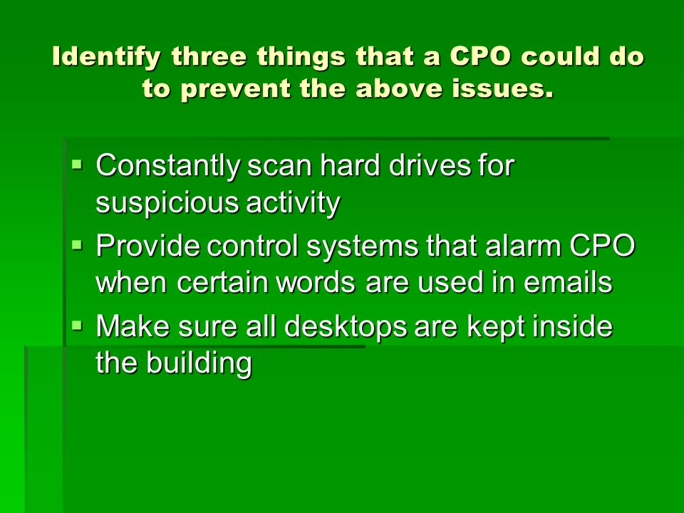Identify three things that a CPO could do to prevent the above issues.