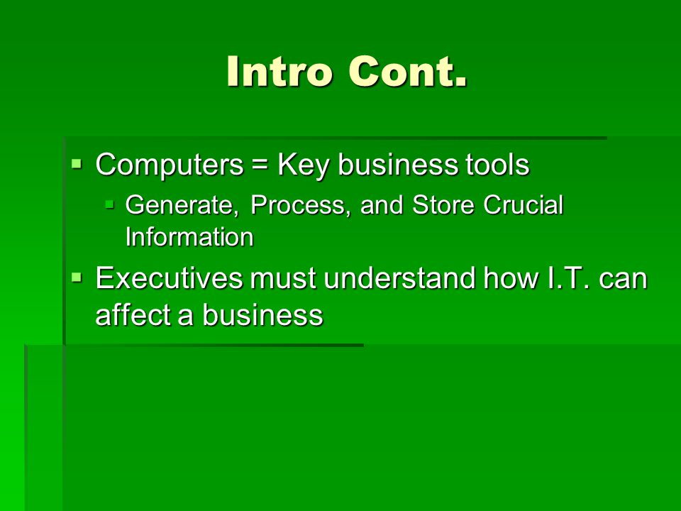 Intro Cont. Computers = Key business tools