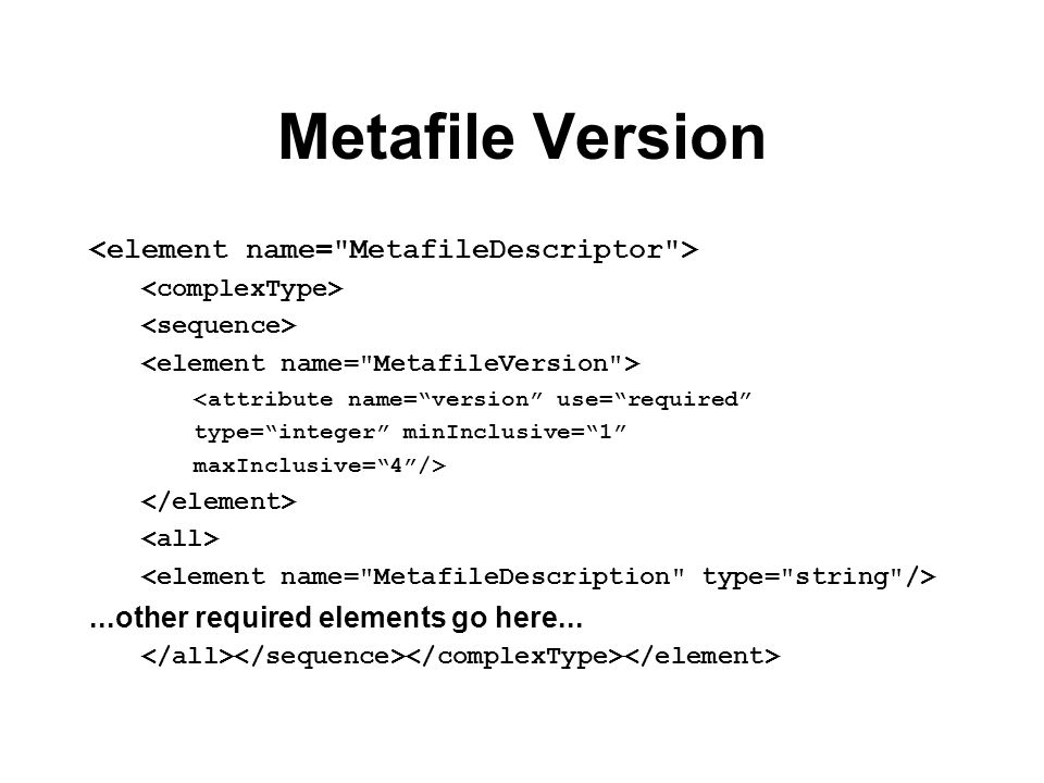 Metafile Version <element name= MetafileDescriptor >