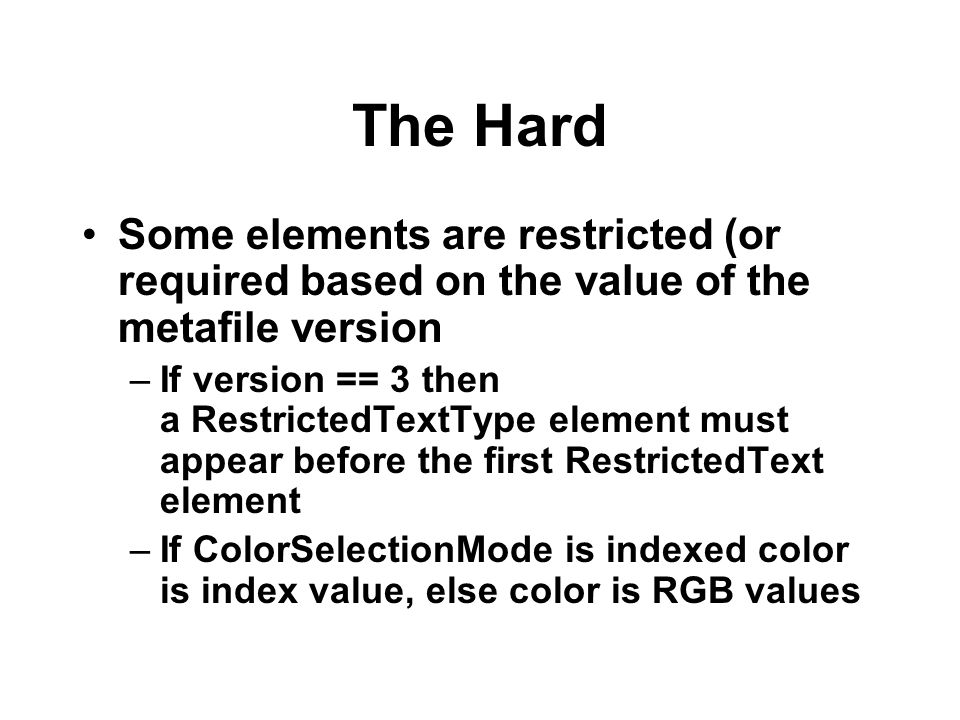 The Hard Some elements are restricted (or required based on the value of the metafile version.