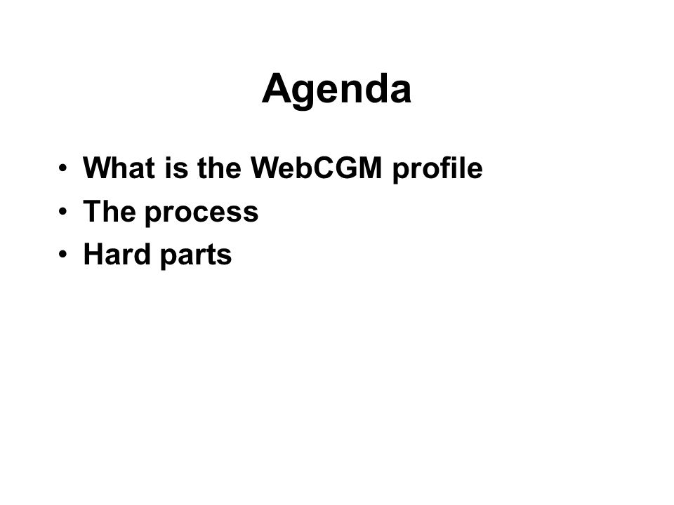 Agenda What is the WebCGM profile The process Hard parts