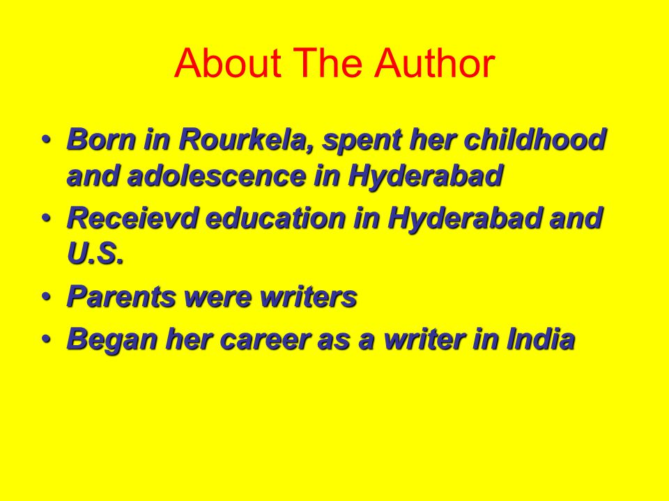 About The Author Born in Rourkela, spent her childhood and adolescence in Hyderabad. Receievd education in Hyderabad and U.S.