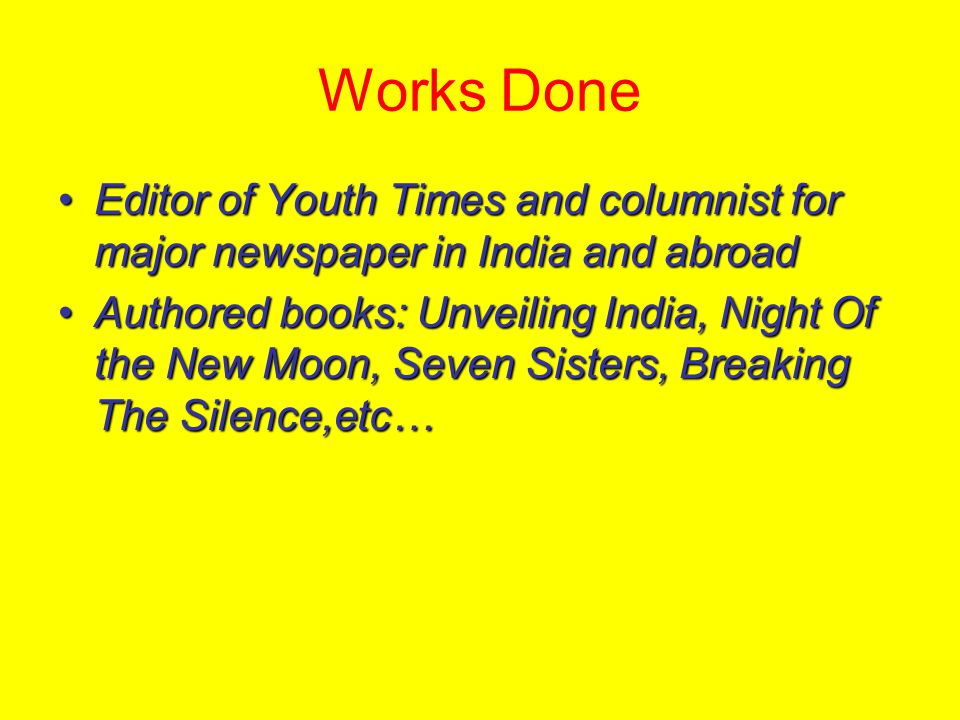 Works Done Editor of Youth Times and columnist for major newspaper in India and abroad.