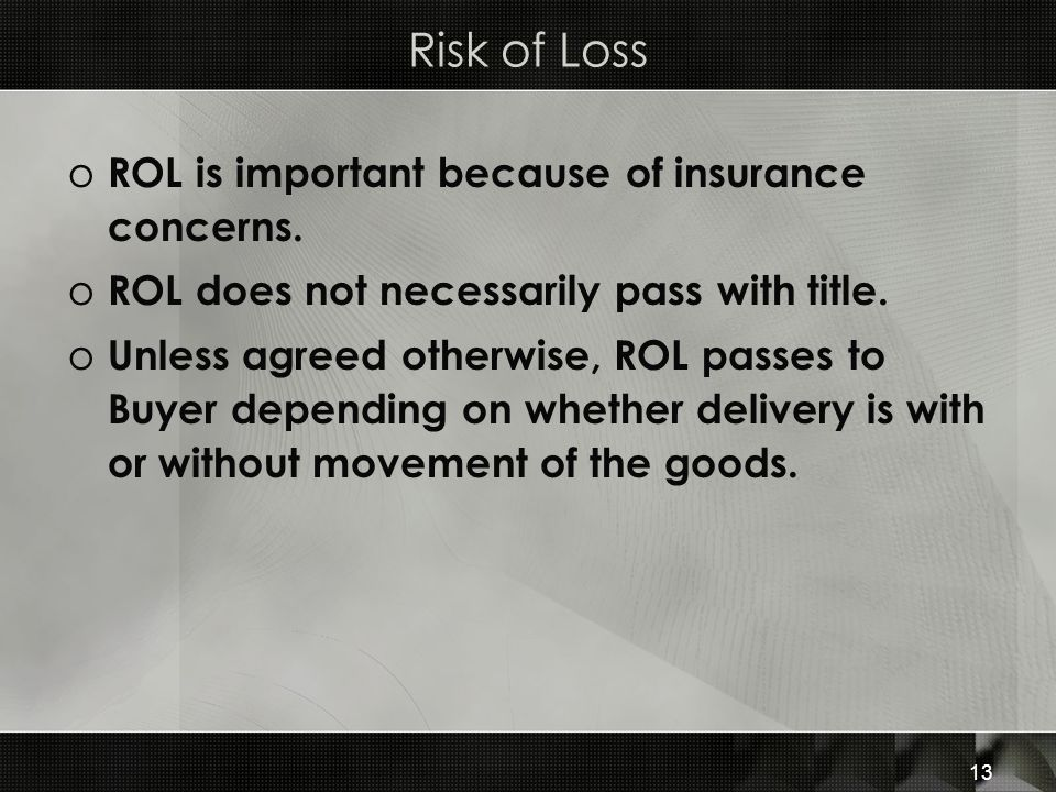 Risk of Loss ROL is important because of insurance concerns.