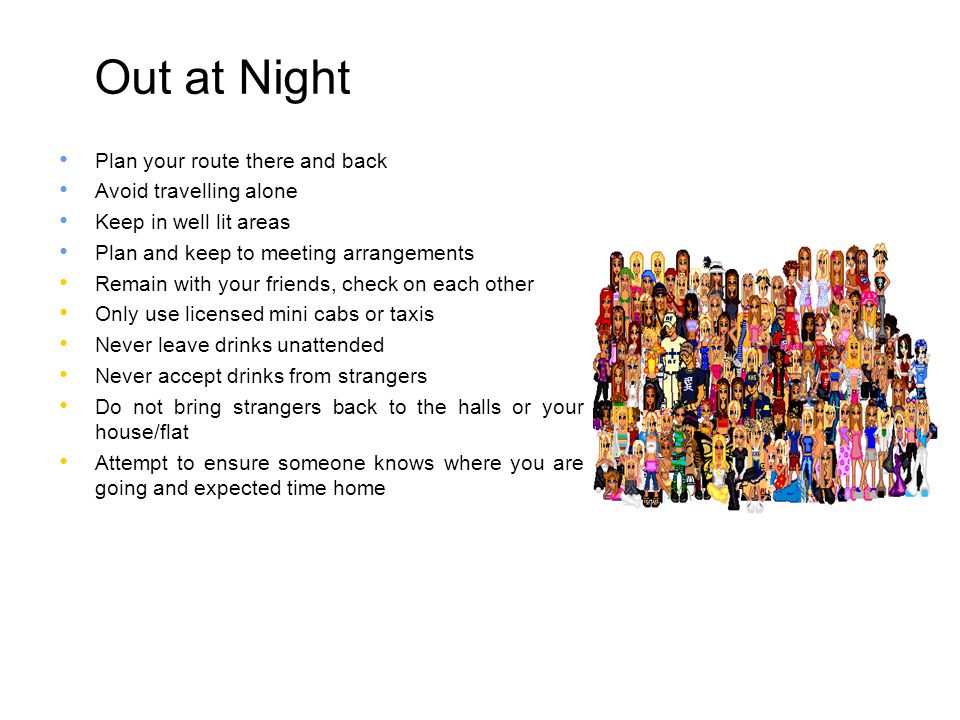 Out at Night Plan your route there and back Avoid travelling alone