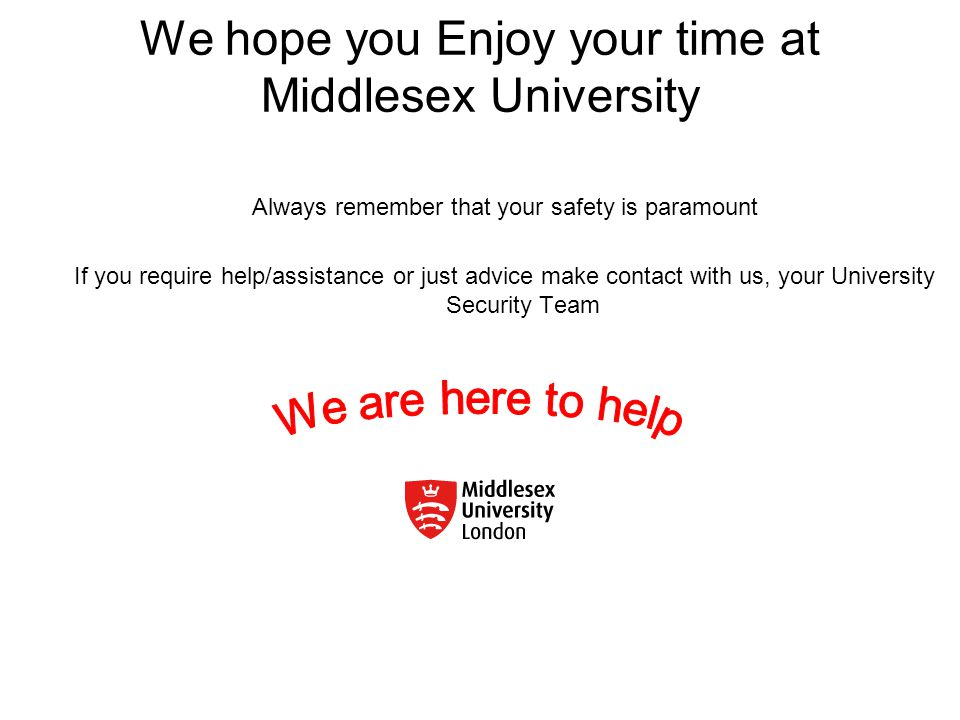 We hope you Enjoy your time at Middlesex University